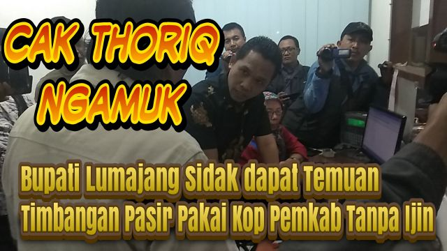 Video : Cak Thoriq Ngamuk Saat Sidak ke Timbangan Pasir Dapat Temuan Ini