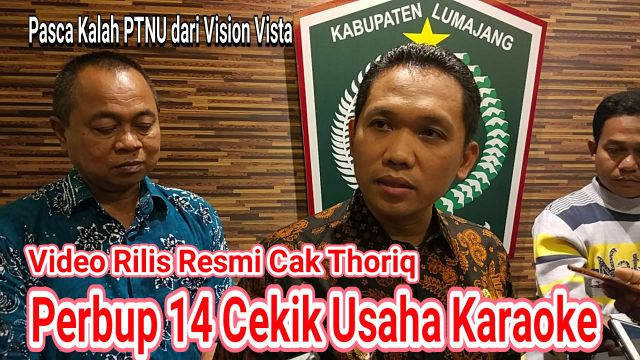 Video : Cak Thoriq Terbitkan Pebup Cekik Usaha Karaoke Lumajang