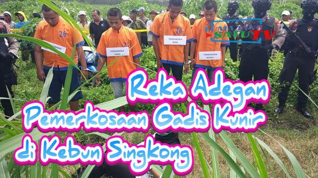 Video : Rekonstruksi Pemerkosaan Gadis Kunir di Kebun Singkong